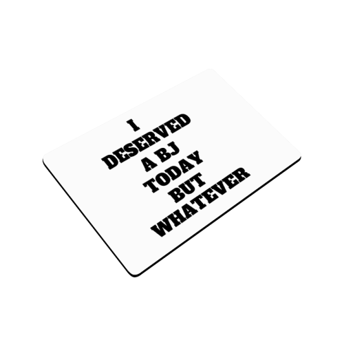 "I deserved a BJ Today Doormat 24""x16"""