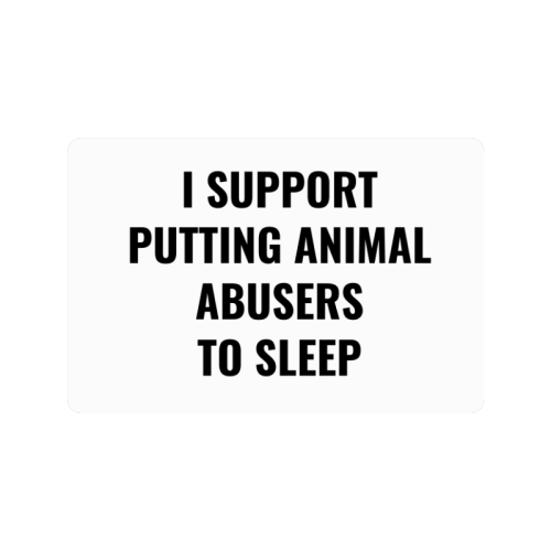 "I support putting animal abusers to sleep Doormat 24""x16"""