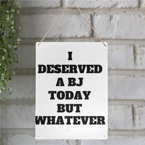 "I deserved a BJ Today but whatever Metal Tin Sign 12""x16"""