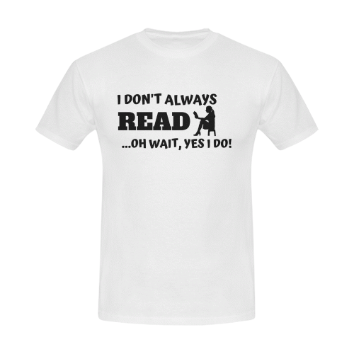 I don't always read oh wait yes I do Men's T-Shirt in USA Size (Front Printing Only)