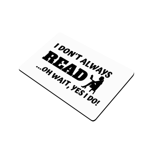 """I don't always read oh wait yes I do Doormat 24""""x16"""""""