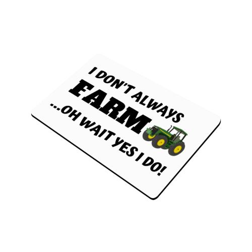 "I Don't always farm oh wait yes I do Doormat 24""x16"""
