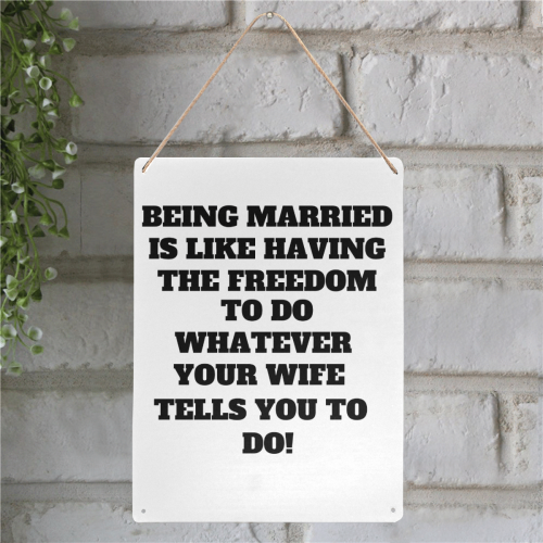 """Being Married is like having the freedom to do whatever your wife tells you to do Metal Tin Sign 12""""x16"""""""