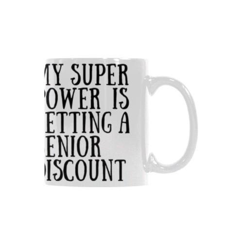 Coffee Mug Funny Senior Discount Super Power Custom White Mug (11oz)