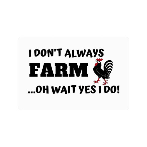 "I Don't always farm oh wait yes I do Doormat 24""x16"""